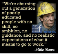 "Memes, Nike, and join.me: ""We're churning  out a generation  of poorly  educated  people with no  skill, no  NATION  DISTRESS  ambition, no  like us on  facebook  guidance, and no realistic  expectations of what it  means to go to work  53  -Nike Rowe RE-POST IF YOU AGREE! Join Me @ Ace Dog III%"