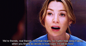https://iglovequotes.net/: We're friends, real friends And that means, no matter how long it takes  when you finally do decide to look back, I'll still be here. https://iglovequotes.net/