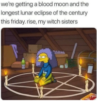 blood moon: we're getting a blood moon and the  longest lunar eclipse of the century  this friday. rise, my witch sisters