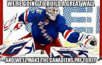 So far Montreal has paid... how will the Senators match up against the Rangers?: WERE GOING TO BUILD AGREATWALL  AND WELLMAKETHECANADIENS PAY FOR IT So far Montreal has paid... how will the Senators match up against the Rangers?