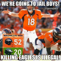 Friends, Funny, and Jail: WERE GOING TO JAIL BOYS!  OSportsjokes  BRONCOS WIN  52  20  KILLING EAGLESISILLEGAL! Lmaoo they got murdered lol Doubletap and tag ur football friends Also please follow my new vine account @SocialVines @SocialVines @SocialVines For social and funny vine videos