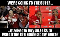 Nfl, Super, and Marketing: WERE GOING TO THE SUPER  ...market to buy snacks to  watch the big game at my house Niner fans be like…