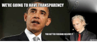 The most transparent administration in history, despite Obama and Hillary's best efforts.    This meme will self-delete in 3....2....1....: WERE GOING TOHAVETRANSPARENCY  YOU BETTERFUCKINGBELIEVE IT. The most transparent administration in history, despite Obama and Hillary's best efforts.    This meme will self-delete in 3....2....1....