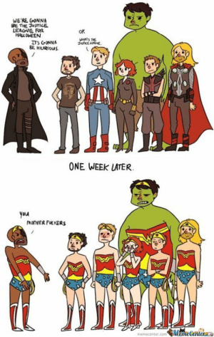 Avengers On Halloween by maroin33 - Meme Center: WE'RE GONNA  BE THE JUSTILE  LEAGVE FOR  HALLOWEEN  ok  WHATS THE  ITS CONNA  BE. HILARIOIS  ONE WEEK LATER  you  MonHER FKERS  memecenter.conm Avengers On Halloween by maroin33 - Meme Center