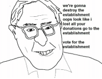 Lost, All, and Oops: we're gonna  N&destroy the  establishment  oops look like i  lost all your  donations go to the  establishment  vote for the  establishment