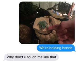 U Touch: We're holding hands  Why don't u touch me like that