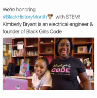 Memes, Stem, and Black Girl: We're honoring  #BlackHistoryMonth  with STEM  Kimberly Bryant is an electrical engineer &  founder of Black Girls Code  imagine. build. create.