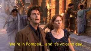 A tourist to Pompeii finds out that he went to Pompeii at the wrong time (79 AD): We're in Pompeii.. and it's volcano day. A tourist to Pompeii finds out that he went to Pompeii at the wrong time (79 AD)