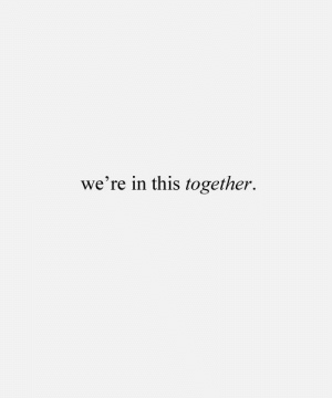 In This Together: we're in this together.