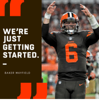 That was only the beginning for @bakermayfield + the @Browns.  #Browns https://t.co/Rh9TzoV1VF: WE'RE  JUST  GETTING  STARTED.  BROWNS  BAKER MAYFIELD That was only the beginning for @bakermayfield + the @Browns.  #Browns https://t.co/Rh9TzoV1VF