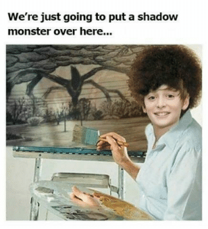Bob Buyers: We're just going to put a shadow  monster over here... Bob Buyers