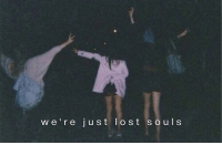 lost souls: we're just lost souls