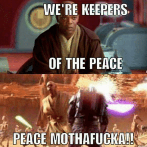 Dice, Peace, and For: WE'RE KEEPERS  OF THE PEACE  PEACE  MOTHAFUCKA!! Slice and dice for peace