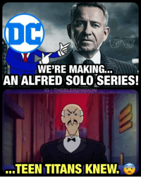 Follow me at @theblerdvision if you're a DC fan that can't fathom why DC would make an Alfred mini-series... 😩 Gotham is okay... but I want an ACTUAL Batman show. Not a show about his Butler... 😢 It can't just be me..!: WE'RE MAKING...  AN ALFRED SOLO SERIES  MA  TEEN TITANS KNEW. Follow me at @theblerdvision if you're a DC fan that can't fathom why DC would make an Alfred mini-series... 😩 Gotham is okay... but I want an ACTUAL Batman show. Not a show about his Butler... 😢 It can't just be me..!