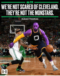 Lost, Cleveland, and Isaiah Thomas: WERE NOT SCARED OF CLEVELAND  THEYRE NOT THE MONSTARS  ISAIAH THOMAS  BR Well the Monstars lost, so...
