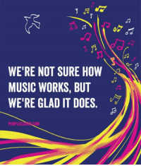 Were Not Sure: WE'RE NOT SURE HOW  X  MUSIC WORKS, BUT  WERE GLAD IT DOES  PURPLECLIN.COM