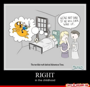 righthttp://omg-humor.tumblr.com: WE'RE NOT SURE  IF HE WILL EVER  WAKE UP.  The terrible truth behind Adventure Time.  Picslache  RIGHT  in the childhood  TASTE OF AWESOME.COM righthttp://omg-humor.tumblr.com