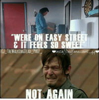 """Memes, 🤖, and Page: """"WERE ON EASY STR  E IT FEELS SO S  IGLTHEWALKINGDEAD PAGE  instal/twdfanaccount 44  NO AGAIN ...and we thought we were done with this song. LOL"""