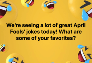 Dank, Jokes, and Today: We're seeing a lot of great April  Fools' jokes today! What are  some of your favorites?