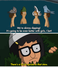 Girls, I Bet, and Skinny: We're skinny dipping  It's going to be even better with girls, I bet!   There's a lof of carrots in that stew.