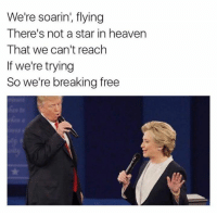 Heaven, Free, and Star: We're soarin', flying  There's not a star in heaven  That we can't reach  If we're trying  So we're breaking free