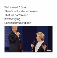 Heaven, Break, and Free: We're soarin' flying  There's not a star in heaven  That we can't reach  If we're trying  So we're breaking free the bus is so slow