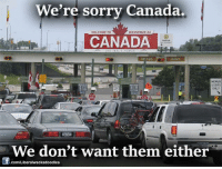 Memes, Canada, and Nexus: We're sorry Canada.  BIENVENUEAU  WELCOME TO  CANADA  NEXUS  ONLY  NEXUS  USERS  We don't want them either  com/Liberalwackadoodless Good riddance but I feel bad for Canada ~bil2lay