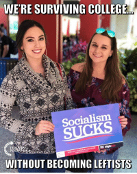 College, Memes, and Socialism: WE'RE SURVIVING COLLEGE  Socialism  WITHOUT BECOMING LEFTISTS THINK For Yourself! #BigGovSucks