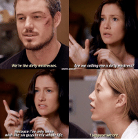Memes, The Dirty, and 🤖: We're the dirty mistresses.  Are we calling me a dirty mistress?  GREYS. BRAIN  Because I've only been  with like six guys in my whole life.  l suppose we are {2.18-6.12} Dirty mistresses 😂 - meredithgrey marksloan lexiegrey greysfamily greysanatomy greys mcsteamy slexie merder