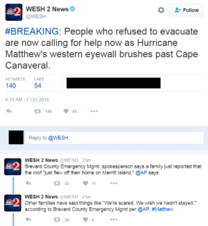 """memehumor:  People who refused to evacuate for Hurricane Matthew are now scared and requesting help: WESH 2 News  @WESH  Le 2  Follow  #BREAKING: People who refused to evacuate  are now calling for help now as Hurricane  Matthew's western eyewall brushes past Cape  Canaveral  RETWEETS LIKES  140  54  4:33 AM-7 Oct 2016  14054.  Reply to @WESH  WESH 2 News @WESH 23m  Brevard County Emergency Mgmt. spokesperson says a family just reported that  the roof """"just flew off their home on Merritt Island,"""" @AP says  WESH  32 1..  WESH 2 News @WESH-21m  Other families have said things like """"We're scared. We wish we hadn't stayed,""""  according to Brevard County Emergency Mgmt per @AP. memehumor:  People who refused to evacuate for Hurricane Matthew are now scared and requesting help"""