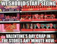 Memes, Valentine's Day, and Any Minute: WESHOULDISTARTSEEING  88  $288  VALENTINES DAY CRAP IN  i  THE STORES ANY MINUTE NOW Merry Christmas, y'all
