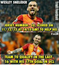 Wow! Coincidence??? 😂👀 🔺LINK IN OUR BIO!! 😎🔥: WESLEY SNEIJDER  JERSEY NUMBER 10 SCORED ON  11/12/13 AT 14:15 GMT TO HELP HIS  #AZR  TEAM TO QUALIFY IN THE LAST  16 WITH HIS 17TH GOAL IN UCL Wow! Coincidence??? 😂👀 🔺LINK IN OUR BIO!! 😎🔥
