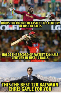 That's Chris Gayle for you !!  (PS: He has joint fastest T20 fifty): WEST INDIES  HOLDS THE RECORD OF FASTESTIT20 CENTURY  IN JUST 30 BALLS  HOLDS THE RECORD OF FASTEST T20 HALF  CENTURY IN JUST 12 BALLS  THISTHE BEST T20)BATSMAN  CHRIS GAYLE FOR YOU That's Chris Gayle for you !!  (PS: He has joint fastest T20 fifty)