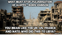 The hypocrisy is criminal ... #Boris #Syria #Davidicke: WEST MUST STOP PUVERISATION?  OF BORIS JOHNSON  YOU MEAN LIKE THE UK, US, FRANCE  AND NATO WHO DID THISTOLIBYA?  AP  DAVIDICKE.COM The hypocrisy is criminal ... #Boris #Syria #Davidicke