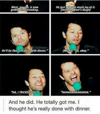 "spn Supernatural spnfamily jaredpadalecki jensenackles mishacollins sam dean winchesters castiel destiel fandom ship otp: West, my son, is now  gettingintopranking.  He lust lokesso much loy at it.  limitates West's laugh]  He'll be likem donewith dinner.  Mishal ""Oh, okay.  ""HA, I TRICKED OU!  HAHAHAHAHAHAHA.  And he did. He totally got me. I  thought he's really done with dinner. spn Supernatural spnfamily jaredpadalecki jensenackles mishacollins sam dean winchesters castiel destiel fandom ship otp"
