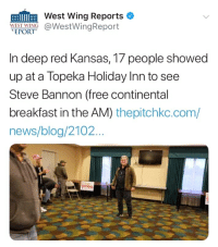 News, Politics, and Blog: West Wing Reports  NNC WestWingReport  EPORT  In deep red Kansas, 17 people showed  up at a Topeka Holiday Inn to see  Steve Bannon (free continental  breakfast in the AM) thepitchkc.com/  news/blog/2102.
