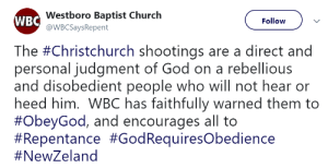 Church, God, and Westboro Baptist Church: Westboro Baptist Church  @WBCSaysRepent  WBC  Follow  The #Christchurch shootings are a direct and  personal judgment of God on a rebellious  and disobedient people who will not hear or  heed him. WBC has faithfully warned them to  #ObeyGod, and encourages all to  #Repentance #God Requires°bedience  Casual Hate Speech from the Westboro Baptist Church