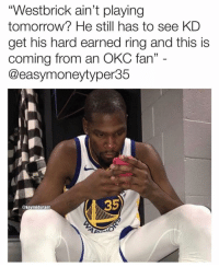 """Memes, Shit, and Fuck: """"Westbrick ain't playing  tomorrow? He still has to see KD  get his hard earned ring and this is  coming from an OKC fan  @easymoneytyper3:5  31  @kevinidurant  35 Aight boys I gotta feeling that some fuck shit is gonna happen to golden state this season @kevinidurant"""