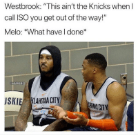 "New York Knicks, Nba, and Iso: Westbrook: ""This ain't the Knicks when l  call ISO you get out of the way!""  Melo: *What have I done*  NBAMEMES  JSKIE KLAHEMA CITY  MACIY 😭😭"