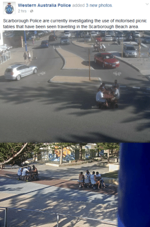Facebook, Police, and Target: Western Australia Police added 3 new photos  2 hrs-  Scarborough Police are currently investigating the use of motorised picnic  tables that have been seen travelling in the Scarborough Beach area cerebralsinner:  honey-andrevolution:  sadspaghetti:  sadspaghetti:  this was not what i expected to see on my facebook feed today   there they go  THIS IS ART  LET THEM LIVE