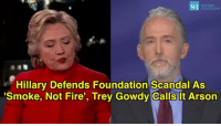 """Memes, Smoking, and Scandal: WESTERN  Hillary Defends Foundation Scandal As  """"Smoke, Not Fire'  Trey Gowdy Calls t Arson"""