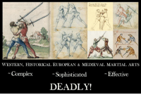 European martial arts are pretty cool: WESTERN, HISTORICAL EUROPEAN & MEDIEVAL MARTIAL ARTS  Complex  Effective  Sophisticated  DEADLY! European martial arts are pretty cool