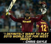 "Chris Gayle reveals that he wants to play 2019 World Cup.: WESTINDIES  RUSSELL  12  ""I DEFINITELY WANT TO PLAY  2019 WORLD CUP FOR WEST  INDIES""  CHRIS GAYLE Chris Gayle reveals that he wants to play 2019 World Cup."