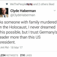 Memes, 🤖, and Mar: WeThePeople and 2 others liked  Clyde Haberman  @Clyde Haberman  As someone with family murdered  n the Holocaust, I never dreamed  his possible, but I trust Germany's  eader more than this US  resident.  5:44 PM 18 Mar 17  234  RETWEETS  21K  LIKES Stolen from @ileana_palmieri