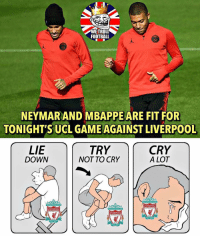 Boys are ready 🔥: WETROLL  FOOTBALL  NEYMAR AND MBAPPE ARE FIT FOR  TONIGHT'S UCL GAME AGAINST LIVERPOOL  LIE  DOWN  TRY  NOT TO CRY  CRY  A LOT  LIVERPOOL  FOOTSAL  LIVERPOOL  LIVERPOOL  OOTBALL CE  EST-1892 Boys are ready 🔥