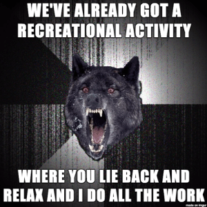 I overheard a husband and wife shopping for kayaks, she wanted a two-seater, and he said...: WE'VE ALREADY GOT A  RECREATIONAL ACTIVITY  WHERE YOU LIE BACK AND  RELAX AND I DO ALL THE WORK  made on imgur I overheard a husband and wife shopping for kayaks, she wanted a two-seater, and he said...