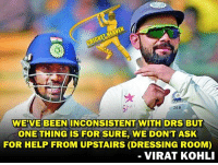 If something is going on for three days, it is not a brainfade. I saw it two times while I was batting:: Kohli on Smith's call to look at dressing room for DRS: WEVE BEEN INCONSISTENT WITH DRs  BUT  ONE THING IS FOR SURE, WE DON'T ASK  FOR HELP FROM UPSTAIRS (DRESSING RooM)  VIRAT KOHLI If something is going on for three days, it is not a brainfade. I saw it two times while I was batting:: Kohli on Smith's call to look at dressing room for DRS