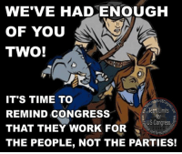 Memes, 🤖, and Congress: WE'VE HAD ENOUGH  OF YOU  TWO!  IT'S TIME TO  Term Limits  REMIND CONGRESS  US Congress  THAT THEY WORK FOR  THE PEOPLE, NOT THE PARTIES!