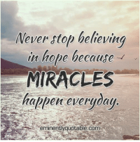 Memes, 🤖, and Eminence: Wever stop believing  in hope because  MIRACLES  happen everyday  eminently quotable.com Pass it on (y)