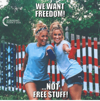 Memes, Free, and Stuff: WEWANT  TURNING  POINT USA  FREE STUFF Freedom Or Free Stuff?? Pick ONE! #BigGovSucks